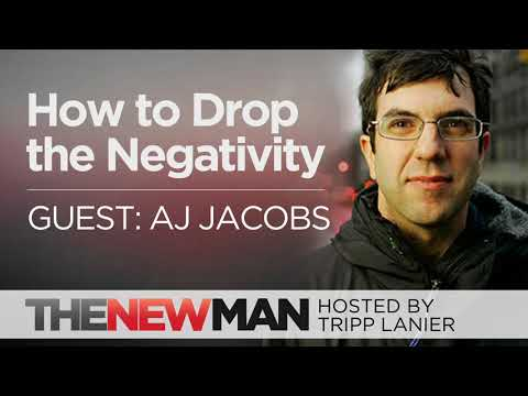 AJ Jacobs - How To Drop The Negativity - The New Man Podcast