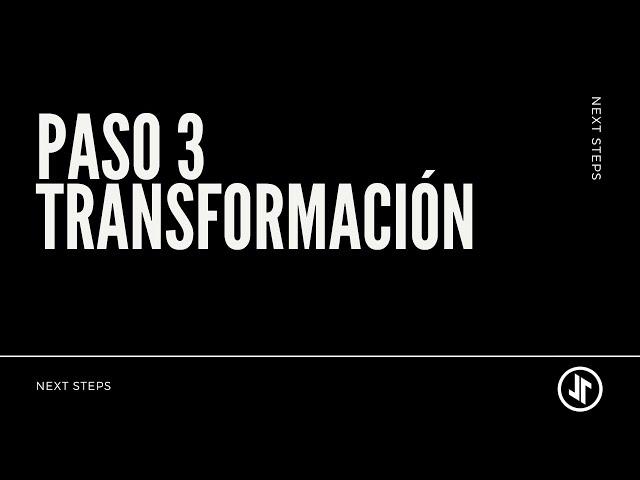 Next Steps: Paso 3 | TRANSFORMACIÓN