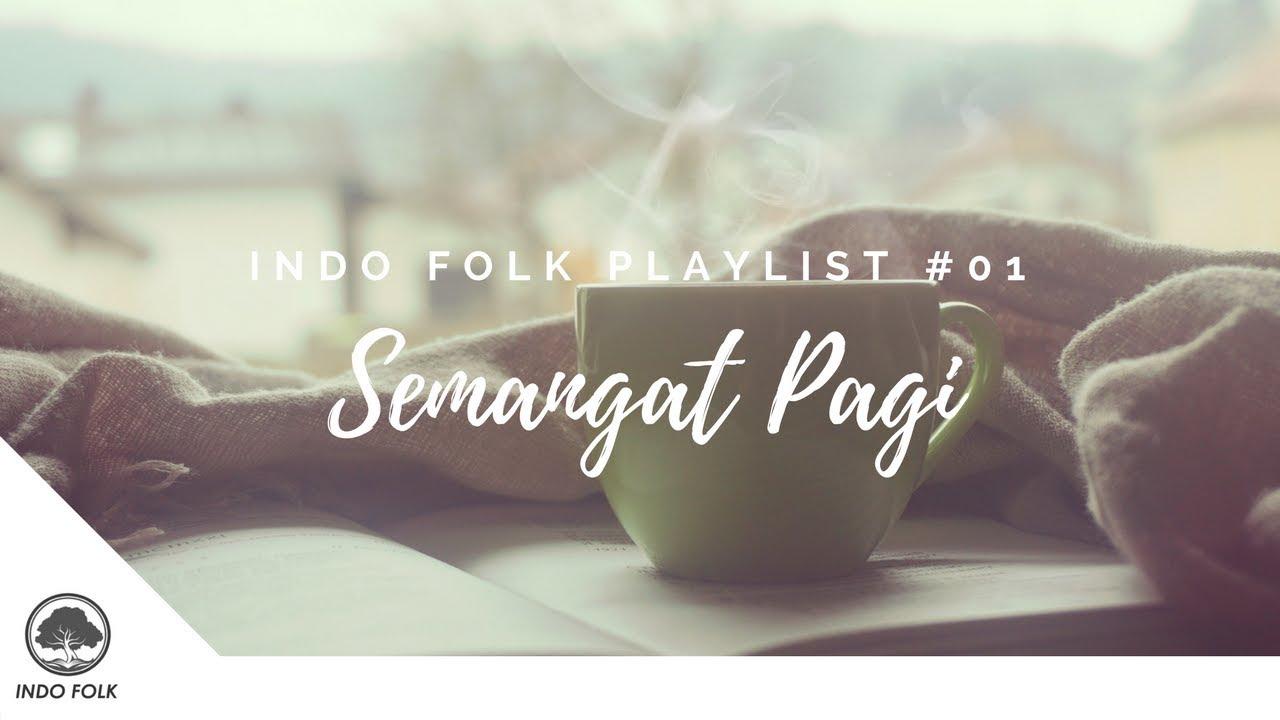 Indo Folk Playlist 01 Semangat Pagi Youtube