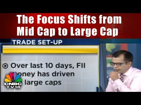 The Focus Shifts from Mid Cap to Large Cap | BAZAAR MORNING CALL | CNBC TV18
