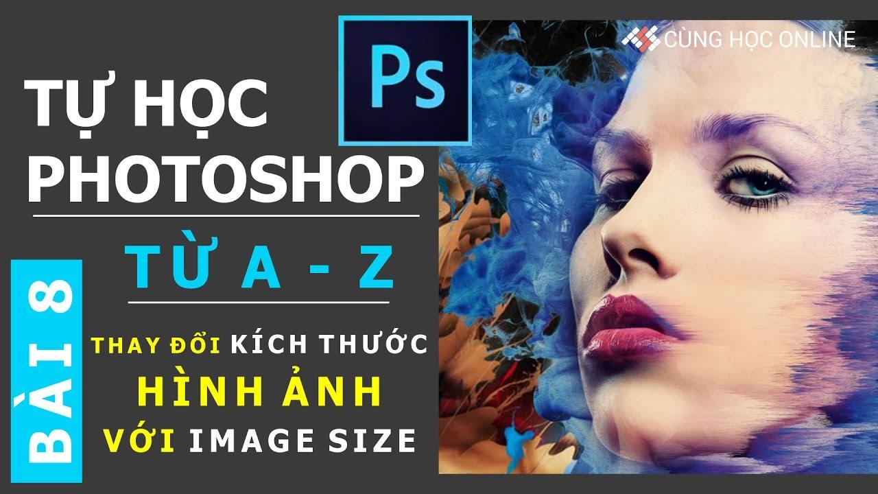 Photoshop CC 2015: Thay đổi kích thước hình ảnh với Image Size trong Photoshop – Bài 8