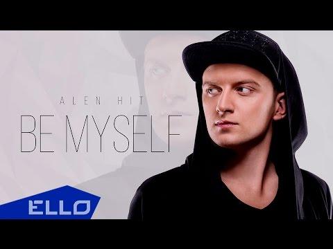 ALEN HIT - Be Myself / Премьера песни