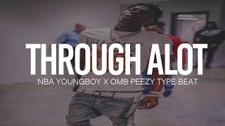 (FREE) 2018 NBA Youngboy x OMB Peezy Type Beat Through A lot (Prod By TnTXD)