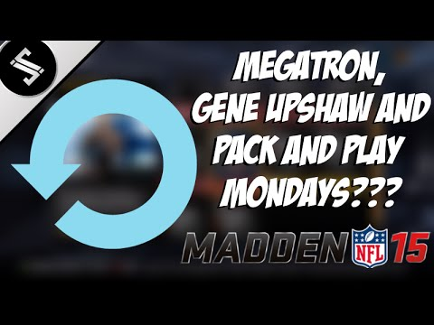 MADDEN 15: MEGATRON, GENE UPSHAW AND PACK AND PLAY MONDAYS???