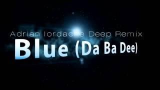 Eiffel 65   Blue Da Ba Dee  Adrian Iordache Deep Remix