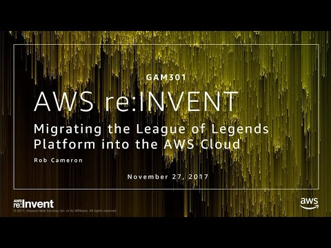 AWS re:Invent 2017: Migrating the League of Legends Platform into the AWS Cloud (GAM301)