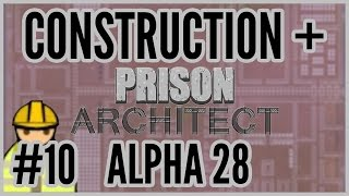 Done! = Construction + Prison Architect Alpha 28 #10