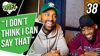 I DONT THINK I CAN SAY THAT | EP38 | WHAT THE FOOTBALL