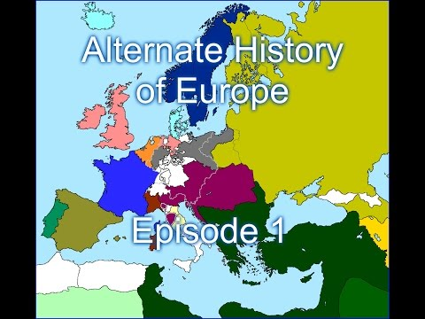 Alternate History of Europe Episode 1