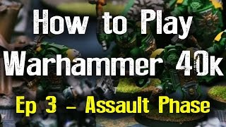 The Assault Phase - How to Play Warhammer 40k 7th Edition Ep 3