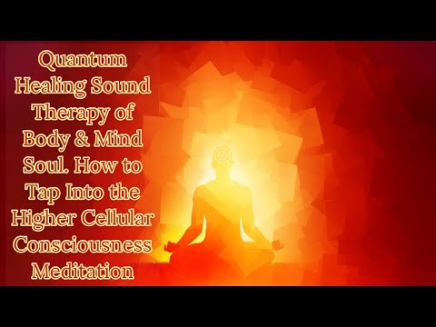 Quantum Healing Sound Therapy Of Body Mind Soul | Shifting Into Higher States Of Consciousness