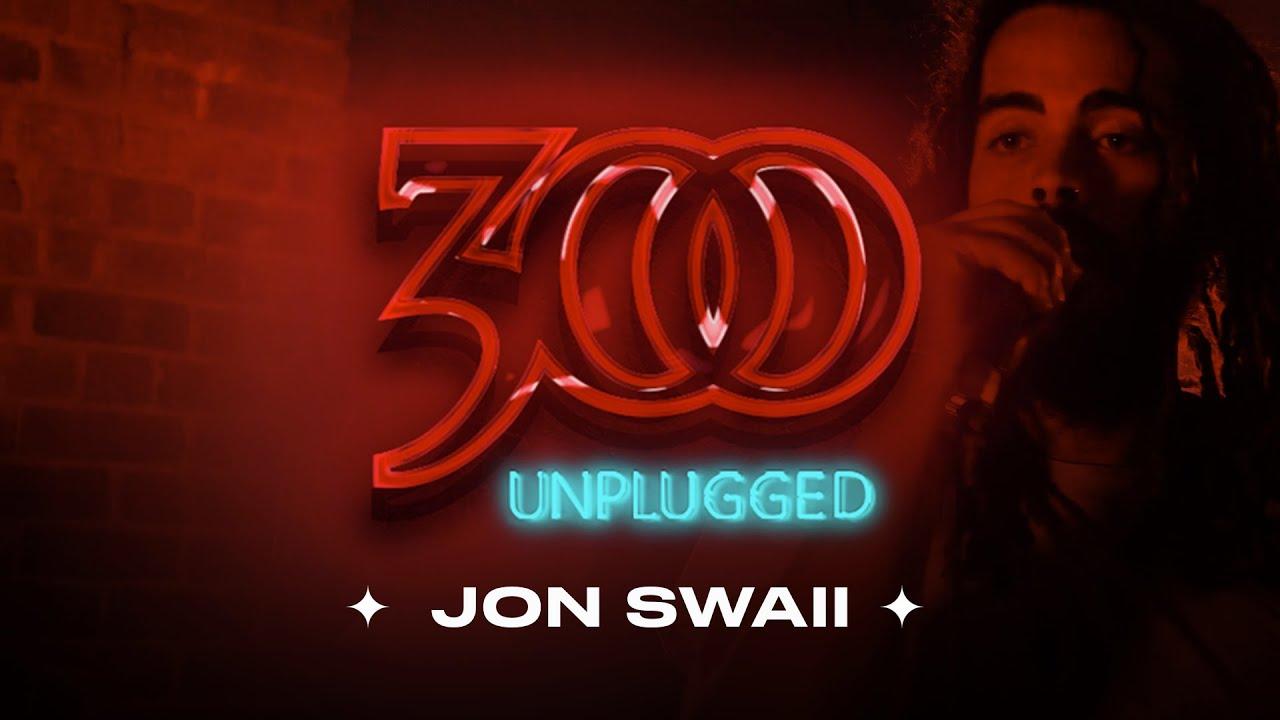 300 UNPLUGGED Presents Jon Swaii [Season 3]