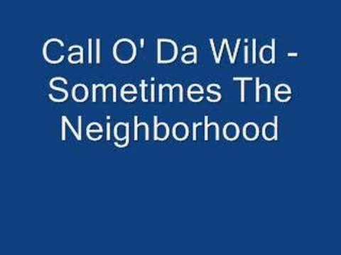 Call O' Da Wild - Sometimes The Neighborhood
