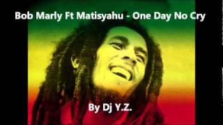 Bob Marly Ft Matisyahu - One Day No Cry (Dj Y.Z.)