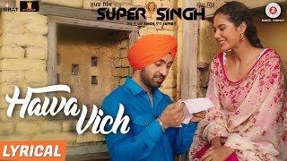 Hawa Vich – Lyrical | Super Singh | Diljit Dosanjh & Sonam Bajwa | Su …