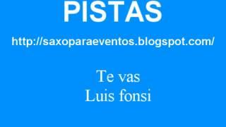 Pista y partitura de Te vas   Luis fonsi Mp3