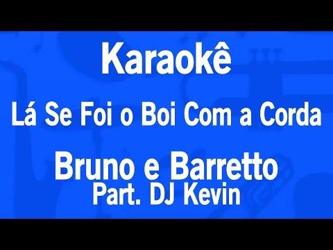 Karaokê Lá Se Foi o Boi Com a Corda - Bruno e Barretto Part. DJ Kevin