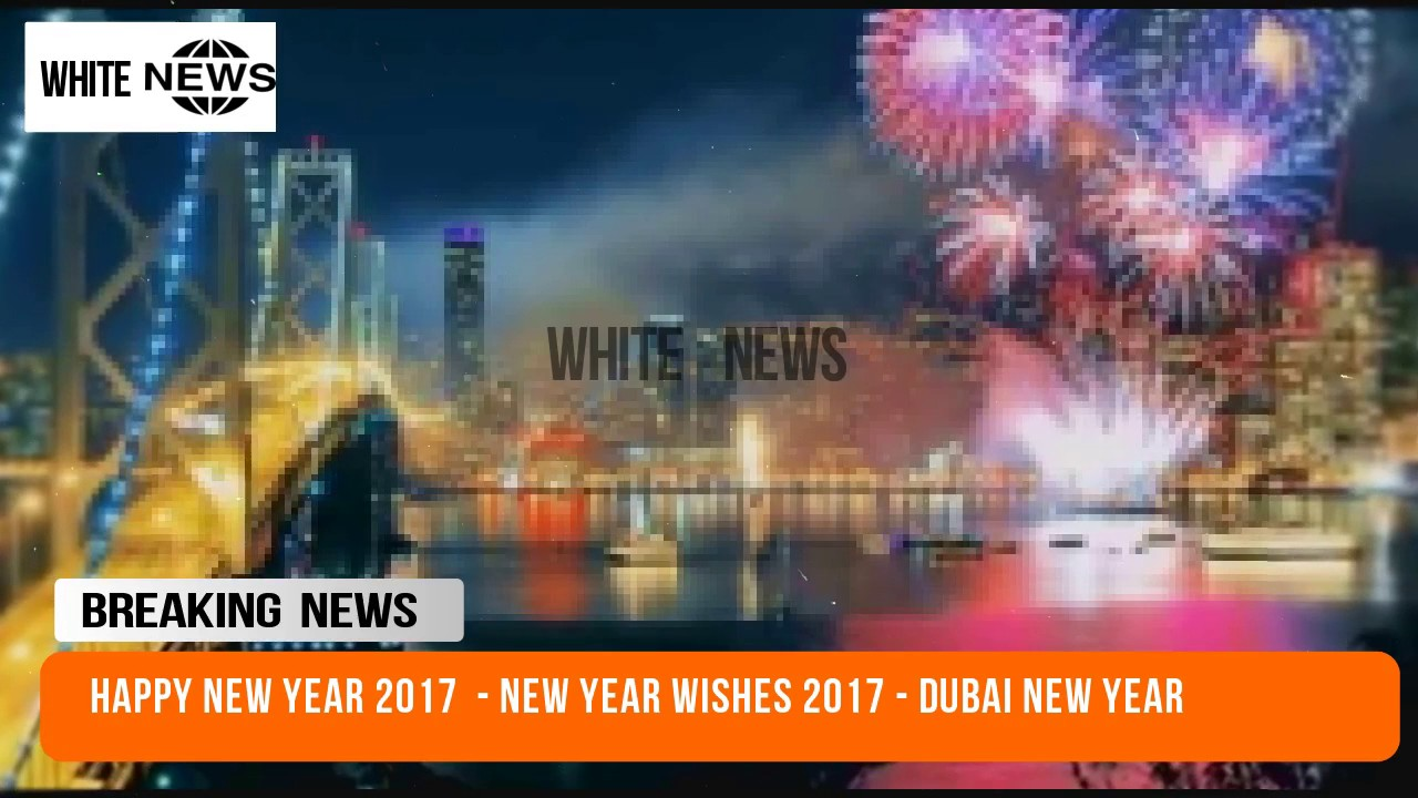 happy new year 2017 new years event 2017 new year quotes new year wishes 2017 dubai new year white news