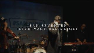 IFAN SEVENTEEN  - ( LIVE ) MASIH HARUS DISINI mp3