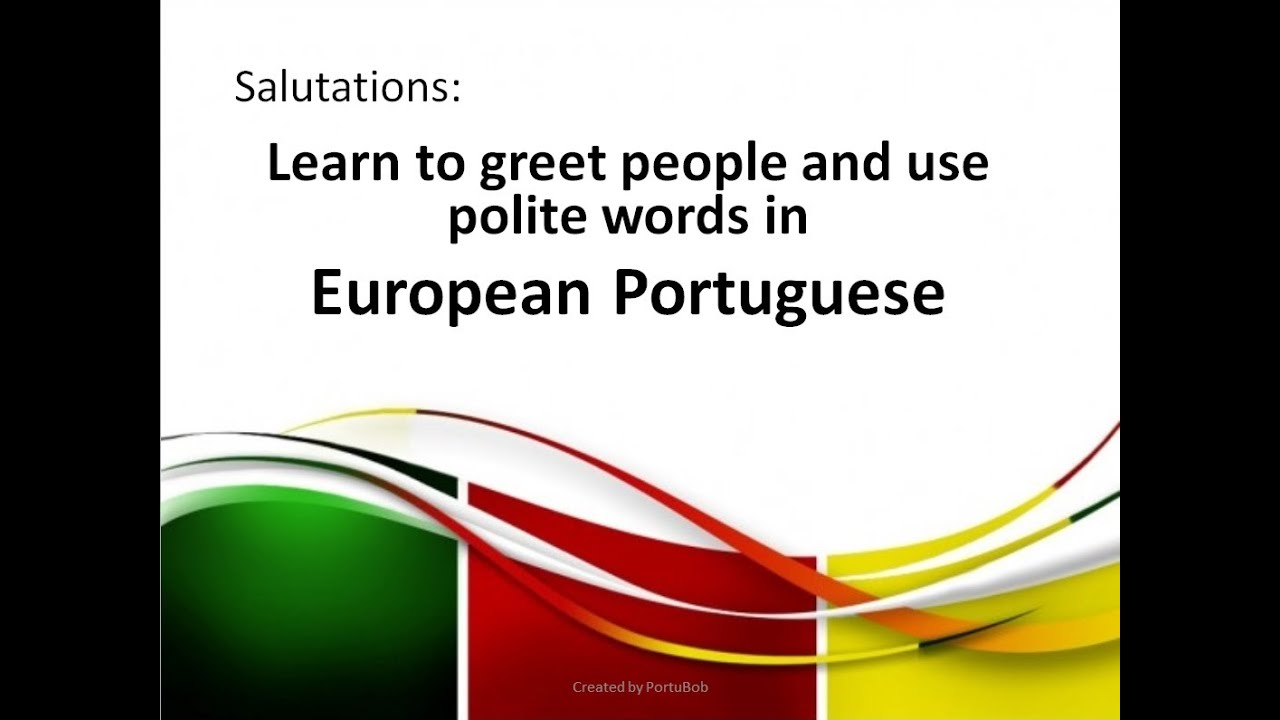 Lesson 1 salutations how to greet and use polite words in european lesson 1 salutations how to greet and use polite words in european portuguese m4hsunfo