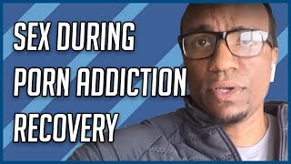 Sex During Porn Addiction Recovery