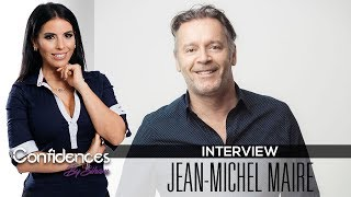 Interview JEAN MICHEL MAIRE - Confidences by Siham