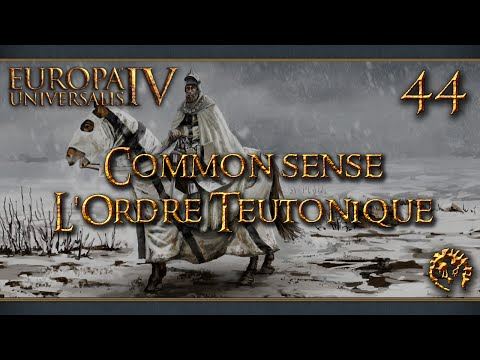[FR] Europa Universalis IV - Common Sense - L'Ordre Teutonique - 44