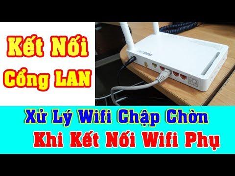 Cách Xử Lý Wifi Phụ Chập Chờn Khi Kết Nối Cổng LAN | Mật Khẩu Wifi