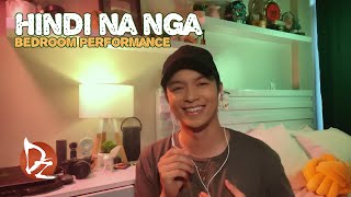 Hindi Na Nga (Bedroom Performance)