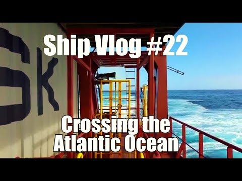 Container Ship Vlog #22 (Crossing the Atlantic Ocean)