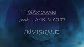 Max Gabani Ft. Jack Marti - Invisible