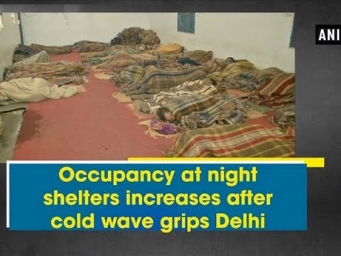 Occupancy at night shelters increase after cold wave grips Delhi - ANI News