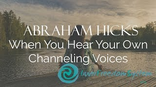 Abraham Hicks   When You Hear Your Own Channeling Voices