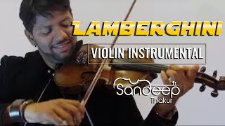 LAMBERGHINI - Sandeep Thakur | Violin Cover | Instrumental |The Doorbeen Feat Ragini