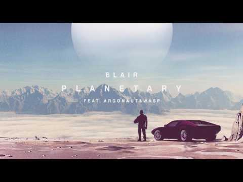 Blair - Planetary (feat. argonaut&wasp)