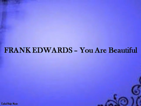 Frank Edwards - You Are Beautiful