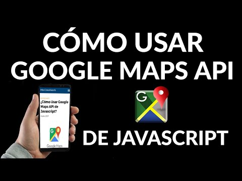 Cómo Usar Google Maps API de Javascript