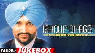 ISHQUE DI AGG || Audio Jukebox || Punjabi Songs || Surjit Bindrakhia