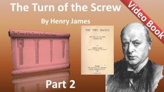 Part 2 - The Turn of the Screw Audiobook by Henry James (Chs 09-18)(, 2011-12-05T22:37:13.000Z)