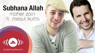 [5.35 MB] Maher Zain feat. Mesut Kurtis - Subhana Allah | Official Lyric Video