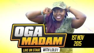 Oga Madam Live on Stage with LOLO1 - Powered by DIAMOND BANK The Queen on Rampage
