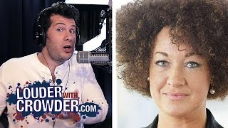 Who The Rachel Dolezal/NAACP Scandal Really Hurts | Louder With Crowder
