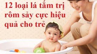 12 loại lá tắm trị rôm sảy hiệu quả cho trẻ
