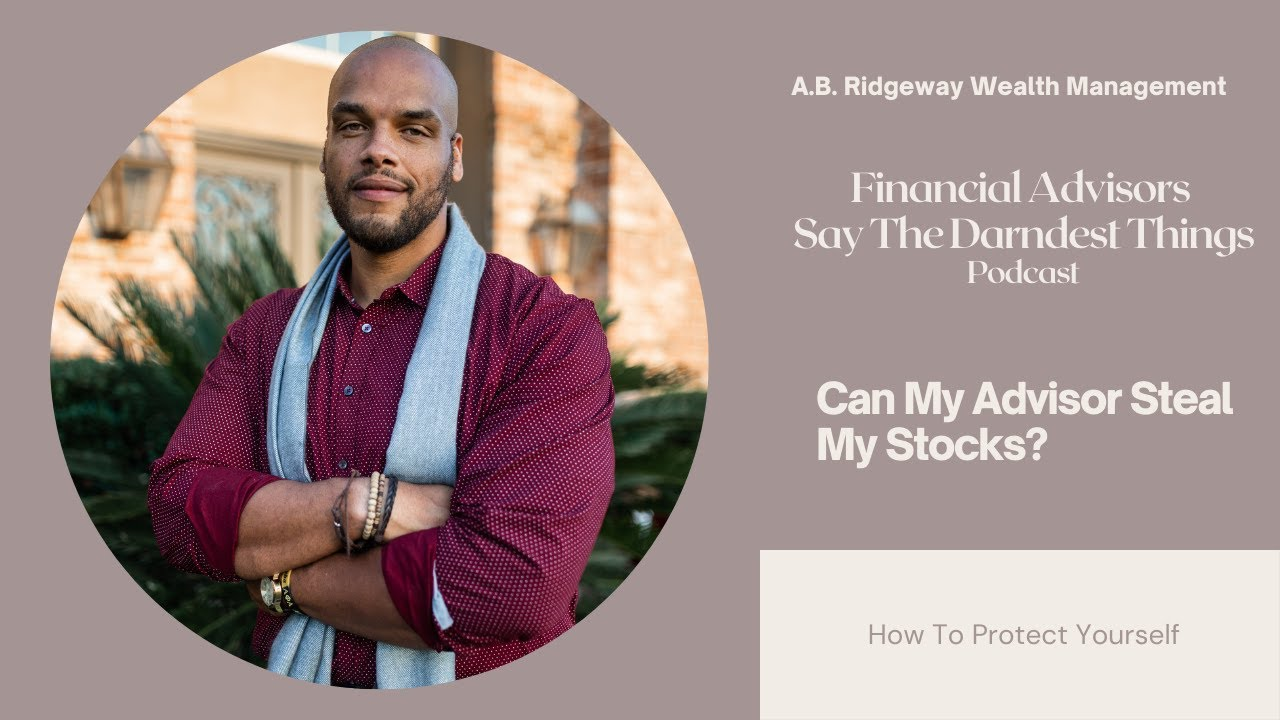 Can My Advisor Steal My Stocks? How To Protect Yourself
