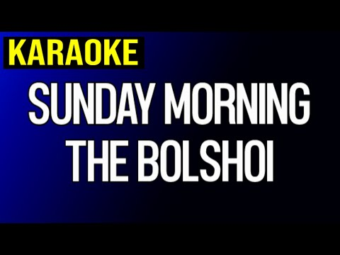Sunday Morning - The Bolshoi (Karaoke)