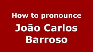 How to pronounce João Carlos Barroso (Brazilian/Portuguese) - PronounceNames.com