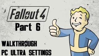 Fallout 4 Gameplay Walkthrough - Part 6 - Trinity Tower (PC Ultra Settings)