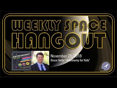 """Weekly Space Hangout: Nov 21, 2018: Bruce Betts' """"Astronomy for Kids"""""""