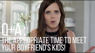 Q&A: When is the right time to meet your boyfriend's kids?!