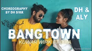 BANGTOWN | Kuwar Wirk | Ft  Ikka | Hip Hop dance Video Choreography by DH SIRR